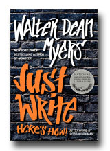 Walter Dean Myers Just Write Here's How