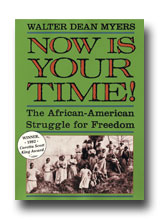 Now is Your Time! The African American Struggle for Freedom by Walter Dean Myers