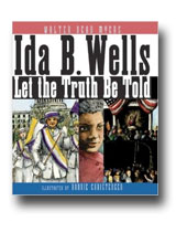 Ida B. Wells: Let the Truth Be Told by Walter Dean Myers